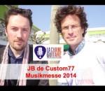 Interview de JB de Custom77 au Musikmesse 2014
