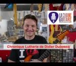 Chronique Lutherie de Didier Duboscq – Une guitare de luthier, quand ?