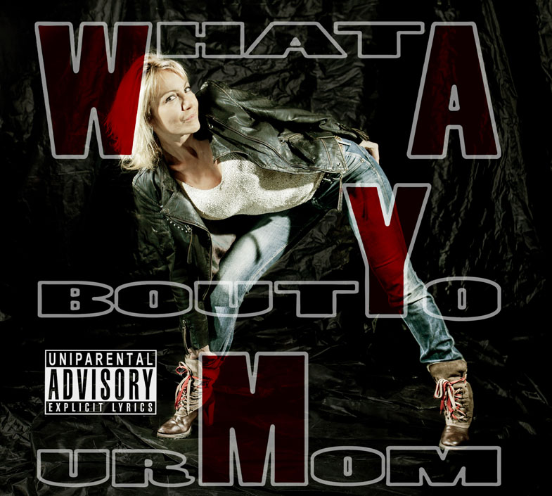 What About Your Mom - Uniparental Advisory Explicit Lyrics