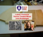 #4 Luthier Chronicle by Juha @Ruokangas – Thermo Treated Wood #Backstage