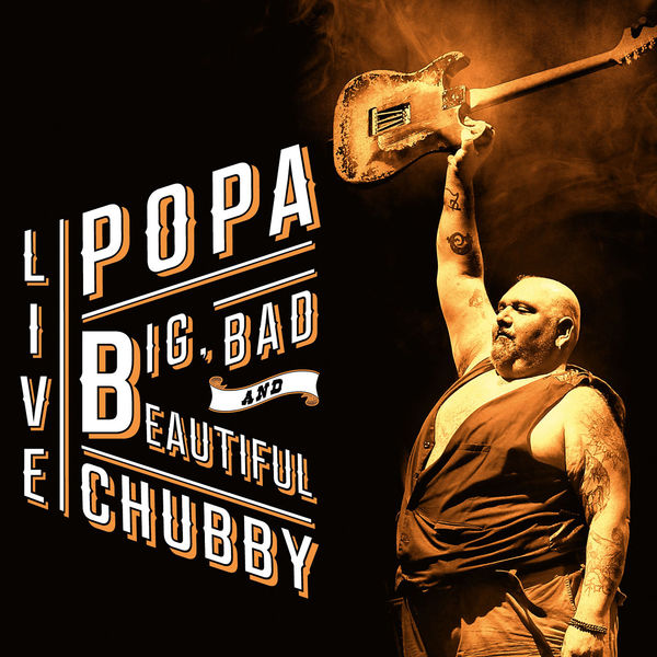 Popa Chubby - Big Bad Beautiful Live