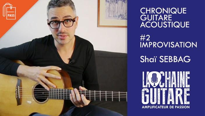 Guitare Acoustique - Chronique #2 de Shaï Sebbag : Improvisation Guitare