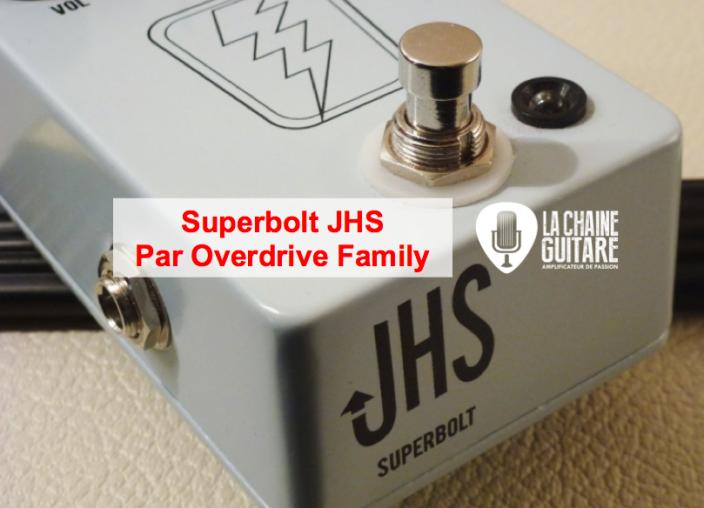 Superbolt JHS - Le test Overdrive Family