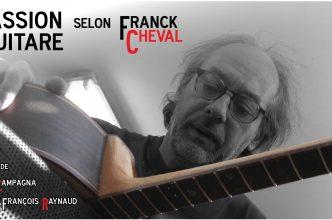 Passion Guitare selon Franck Cheval : un documentaire à soutenir !