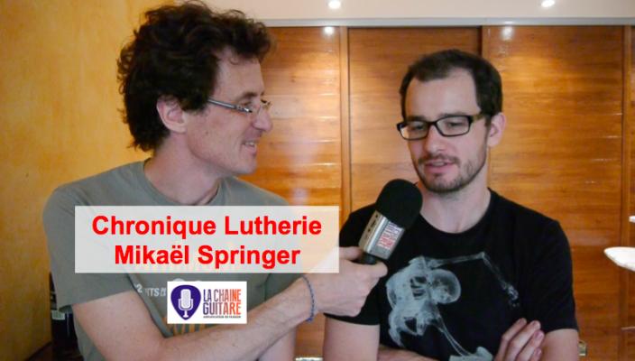 Chronique lutherie avec Mikaël Springer