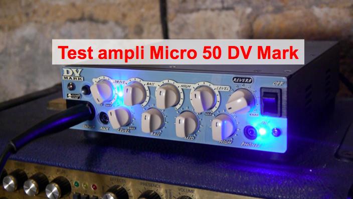 Test ampli Micro 50 DV Mark : une tête 50W qui sonne