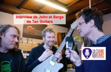 Luthiers Tao Guitars : interview de Serge et John de @TaoGuitars