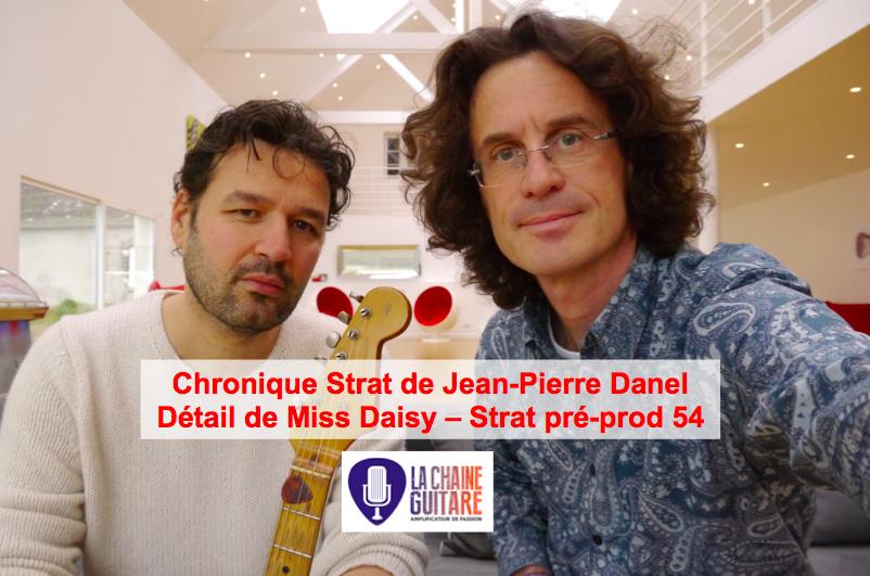 Chronique Strat Jean-Pierre Danel - Strat pré-prod 54 (Miss Daisy)