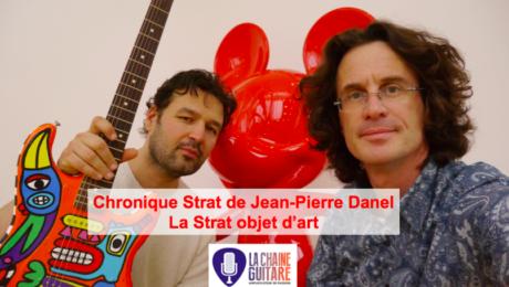 Chronique Strat de @JeanPierreDanel - La Strat objet d'art