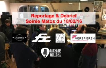 Debrief & Reportage Soirée Matos du 18/02/16