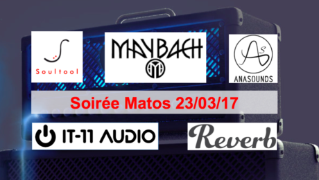 Soirée Matos 23/03/17 - Soultool, Maybach, Anasounds, IT-11 Audio, Reverb.com