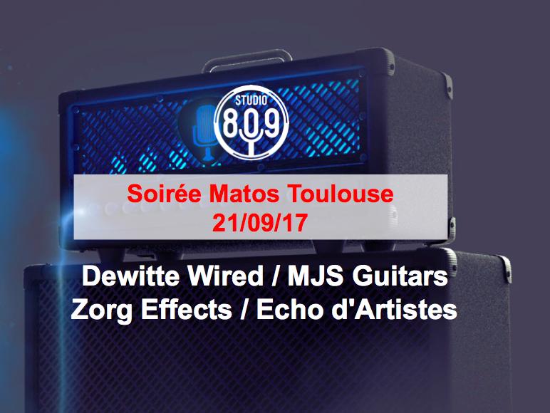 Soirée Matos Toulouse 21/09/17 au Studio 809 - Dewitte Wired / MJS Guitars / Zorg Effects / Echo d'Artistes